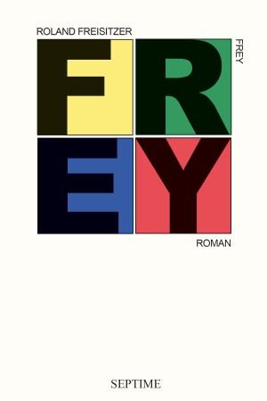Roland Freisitzer, Frey, Buchtipp, Autor, Septime Verlag, Roman, Cover